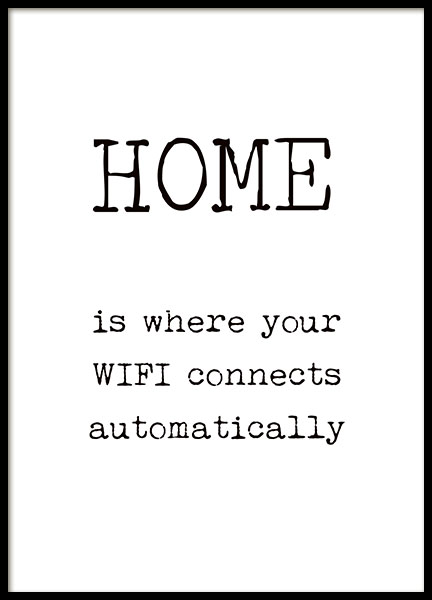 Sort-hvid plakat med teksten Home is where your WIFI connects automatically.