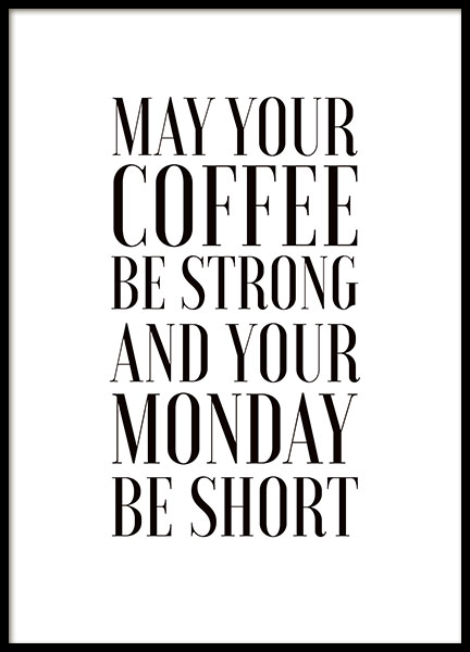 Plakat med teksten May your coffee be strong and your mondays short. God pris on